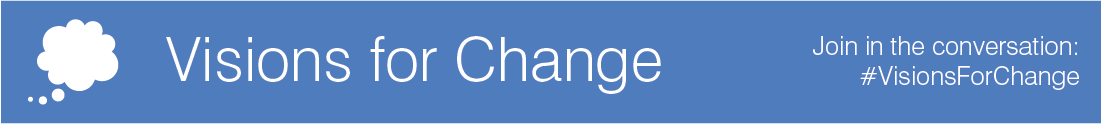 Visions for Change: Join in the conversation #VisionsForChange